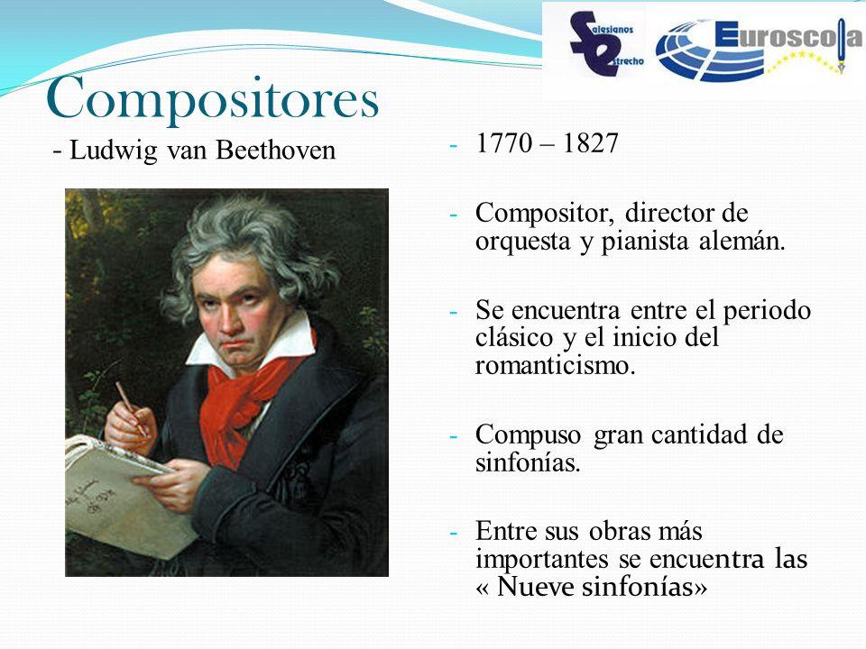 Compositores - Ludwig van Beethoven - 1770 – 1827 - Compositor, director de orquesta y pianista alemán. - Se encuentra entre el periodo clásico y el i