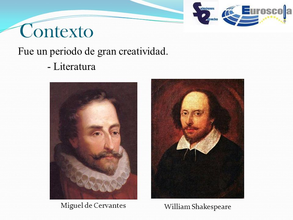 Contexto Fue un periodo de gran creatividad. - Literatura Miguel de Cervantes William Shakespeare
