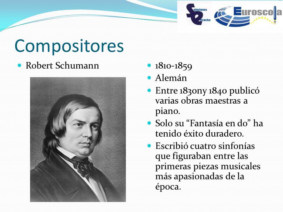 Compositores Robert Schumann 1810-1859 Alemán Entre 1830ny 1840 publicó varias obras maestras a piano. Solo su Fantasía en do ha tenido éxito duradero