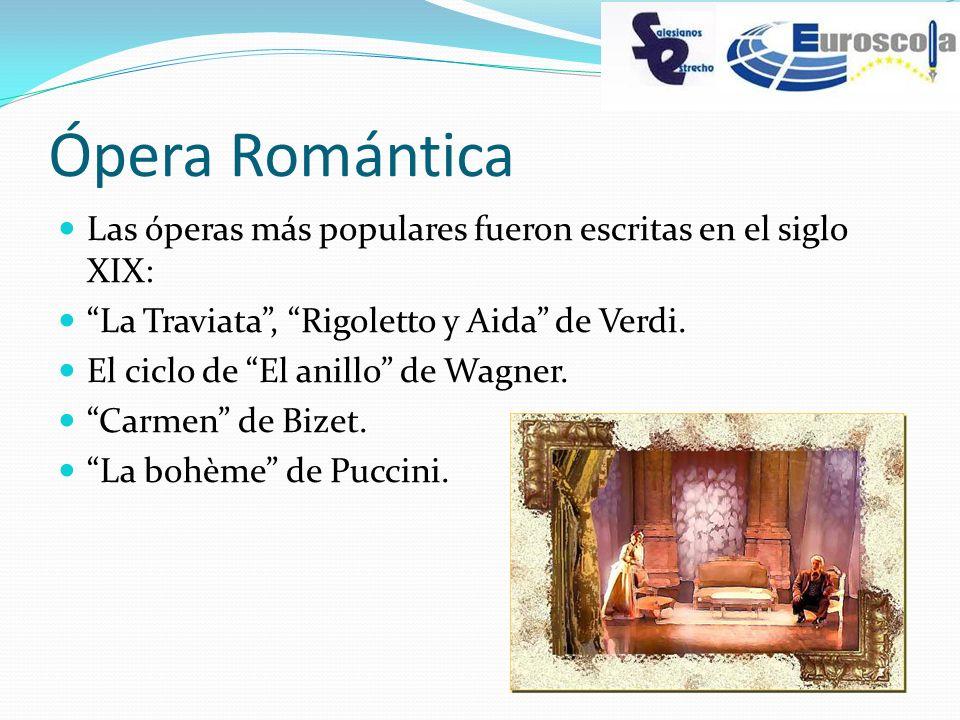Ópera Romántica Las óperas más populares fueron escritas en el siglo XIX: La Traviata, Rigoletto y Aida de Verdi. El ciclo de El anillo de Wagner. Car