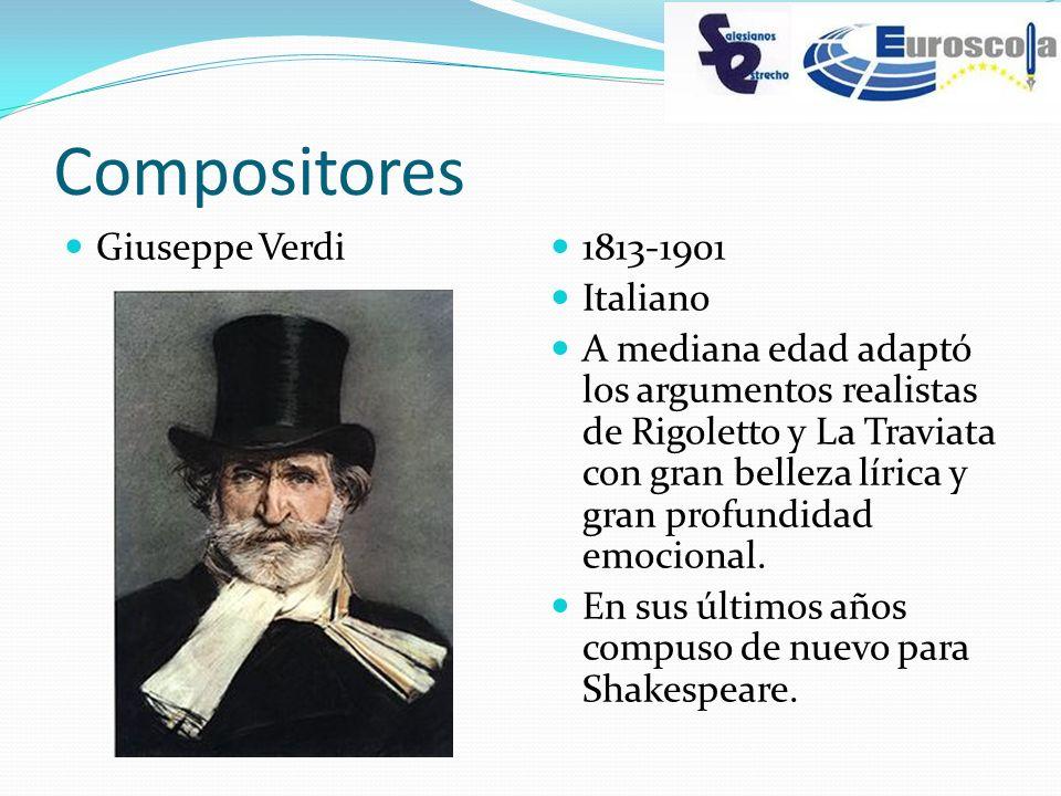 Compositores Giuseppe Verdi 1813-1901 Italiano A mediana edad adaptó los argumentos realistas de Rigoletto y La Traviata con gran belleza lírica y gra