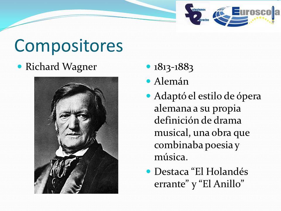 Compositores Richard Wagner 1813-1883 Alemán Adaptó el estilo de ópera alemana a su propia definición de drama musical, una obra que combinaba poesia