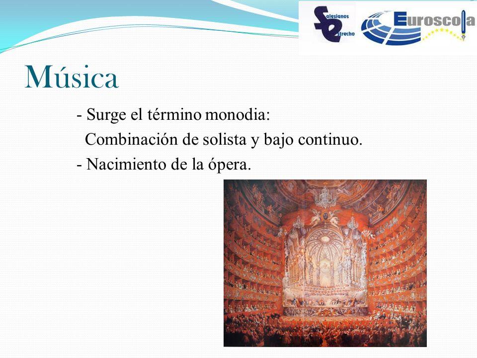 Música - Surge el término monodia: Combinación de solista y bajo continuo. - Nacimiento de la ópera.