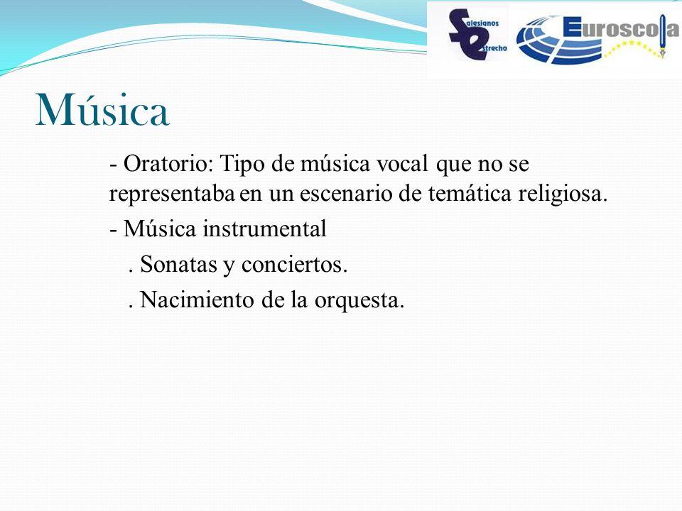 Música - Oratorio: Tipo de música vocal que no se representaba en un escenario de temática religiosa. - Música instrumental. Sonatas y conciertos.. Na