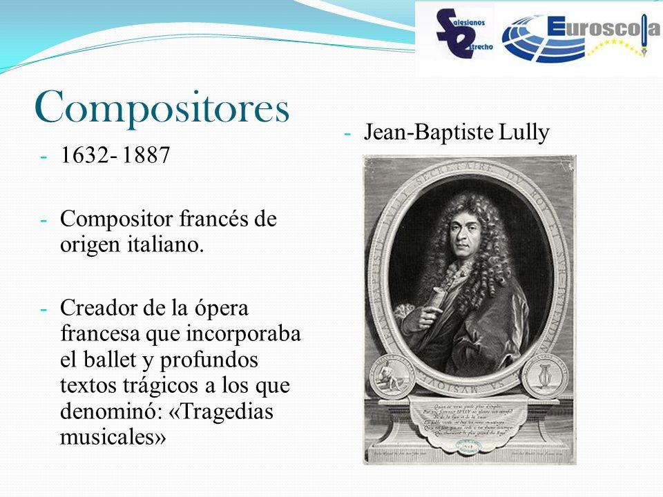 Compositores - 1632- 1887 - Compositor francés de origen italiano. - Creador de la ópera francesa que incorporaba el ballet y profundos textos trágico