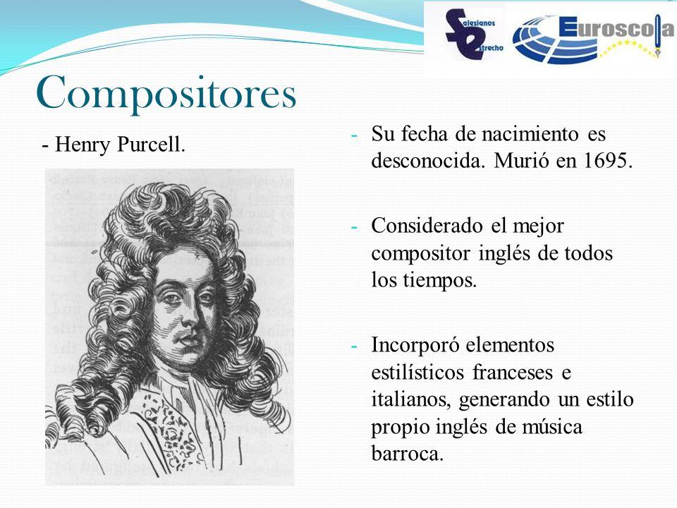 Compositores - Henry Purcell. - Su fecha de nacimiento es desconocida. Murió en 1695. - Considerado el mejor compositor inglés de todos los tiempos. -
