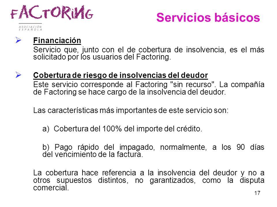 17 Servicios básicos Financiación Servicio que, junto con el de cobertura de insolvencia, es el más solicitado por los usuarios del Factoring. Cobertu
