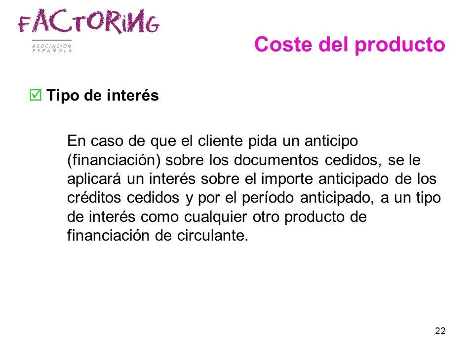 22 Coste del producto Tipo de interés oEn caso de que el cliente pida un anticipo (financiación) sobre los documentos cedidos, se le aplicará un inter