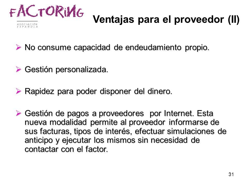 31 Ventajas para el proveedor (II) No consume capacidad de endeudamiento propio. No consume capacidad de endeudamiento propio. Gestión personalizada.