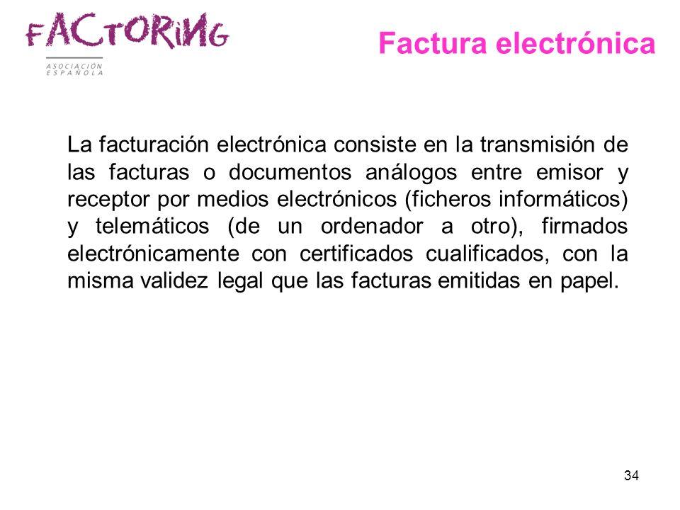 34 Factura electrónica La facturación electrónica consiste en la transmisión de las facturas o documentos análogos entre emisor y receptor por medios