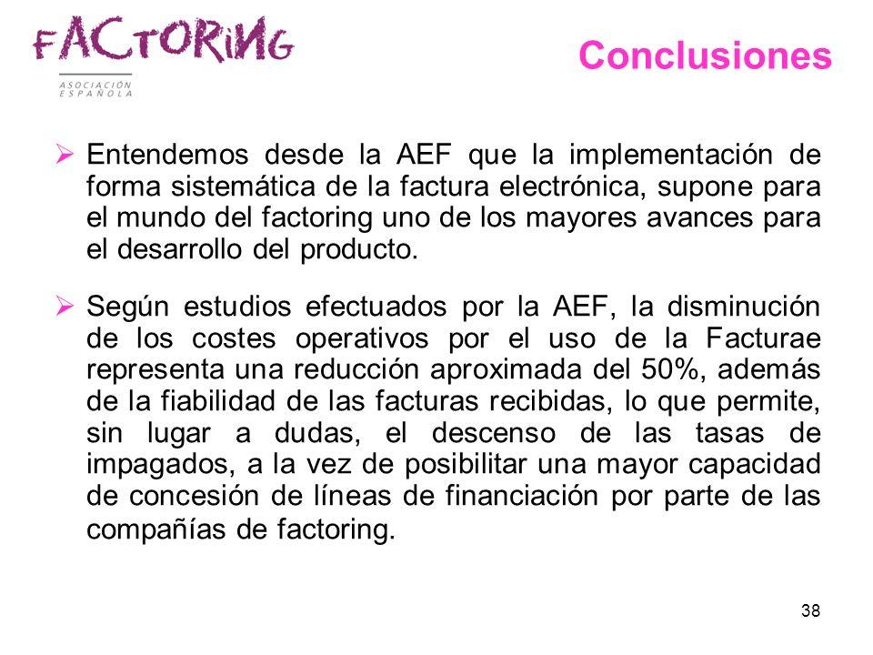 38 Conclusiones Entendemos desde la AEF que la implementación de forma sistemática de la factura electrónica, supone para el mundo del factoring uno d