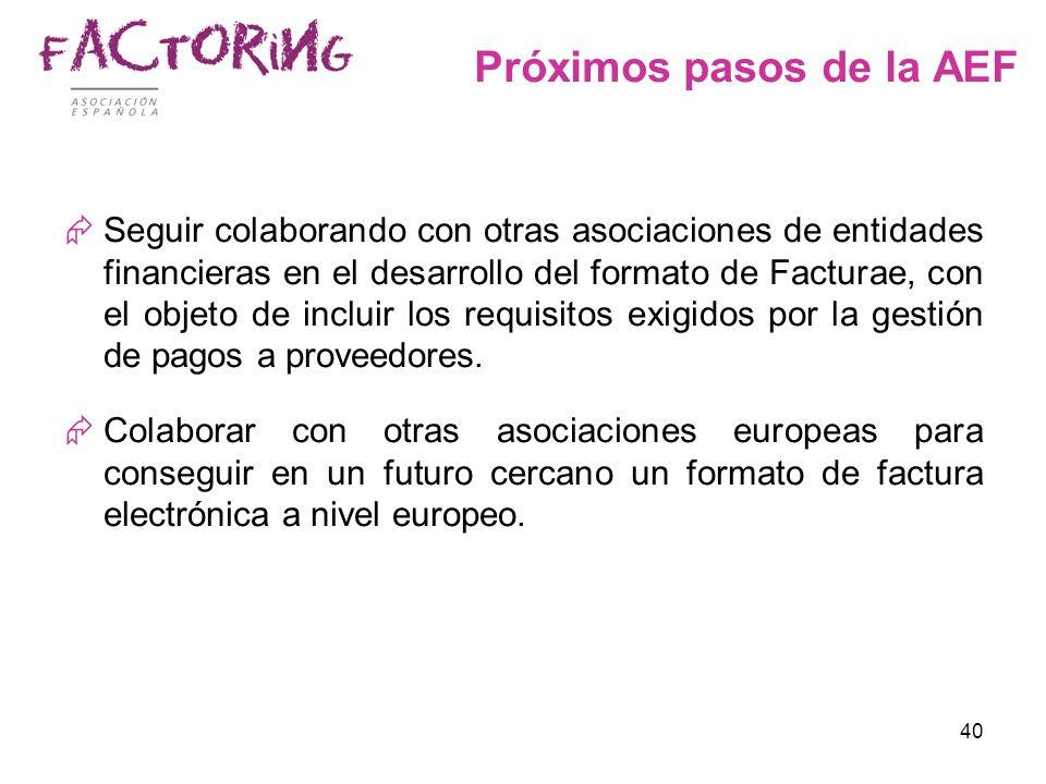 40 Próximos pasos de la AEF Seguir colaborando con otras asociaciones de entidades financieras en el desarrollo del formato de Facturae, con el objeto