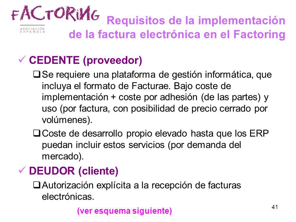 41 Requisitos de la implementación de la factura electrónica en el Factoring CEDENTE (proveedor) Se requiere una plataforma de gestión informática, qu