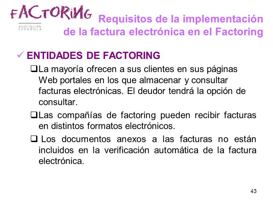 43 Requisitos de la implementación de la factura electrónica en el Factoring ENTIDADES DE FACTORING La mayoría ofrecen a sus clientes en sus páginas W