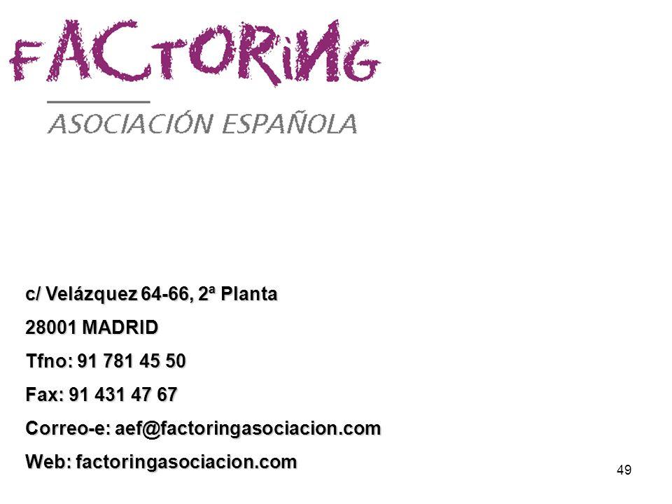 49 c/ Velázquez 64-66, 2ª Planta 28001 MADRID Tfno: 91 781 45 50 Fax: 91 431 47 67 Correo-e: aef@factoringasociacion.com Web: factoringasociacion.com