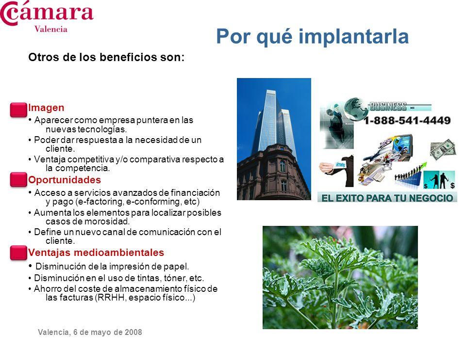 Valencia, 6 de mayo de 2008 Otros de los beneficios son: Imagen Aparecer como empresa puntera en las nuevas tecnologías. Poder dar respuesta a la nece