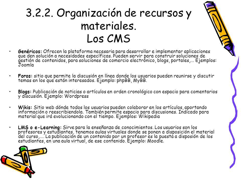3.2.2. Organización de recursos y materiales. Los CMS Genéricos: Ofrecen la plataforma necesaria para desarrollar e implementar aplicaciones que den s