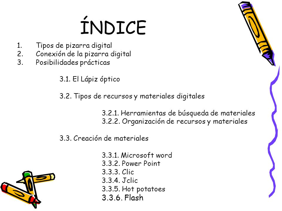 ÍNDICE 1.Tipos de pizarra digital 2.Conexión de la pizarra digital 3.Posibilidades prácticas 3.1. El Lápiz óptico 3.2. Tipos de recursos y materiales