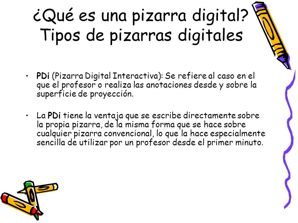 ¿Qué es una pizarra digital? Tipos de pizarras digitales PDi (Pizarra Digital Interactiva): Se refiere al caso en el que el profesor o realiza las ano