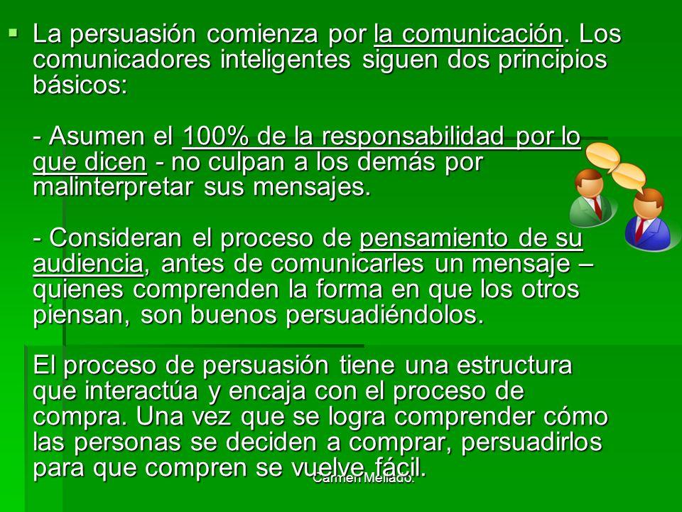 Carmen Mellado. La persuasión comienza por la comunicación. Los comunicadores inteligentes siguen dos principios básicos: - Asumen el 100% de la respo