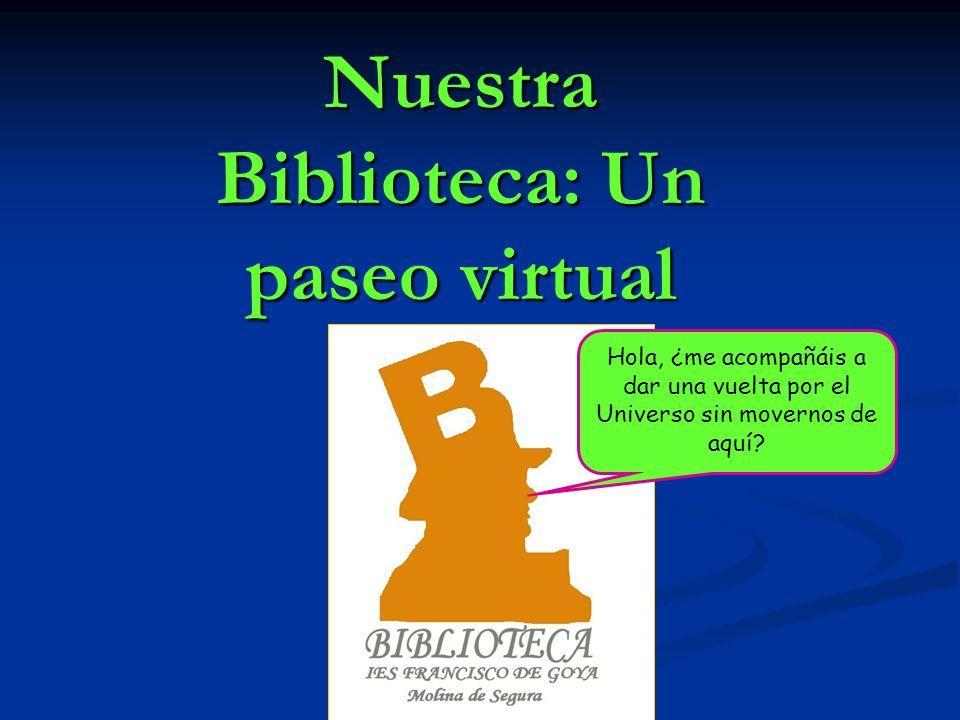Nuestra Biblioteca: Un paseo virtual Hola, ¿me acompañáis a dar una vuelta por el Universo sin movernos de aquí?