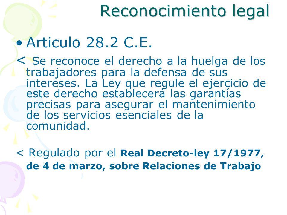 Reconocimiento legal Articulo 28.2 C.E. < Se reconoce el derecho a la huelga de los trabajadores para la defensa de sus intereses. La Ley que regule e