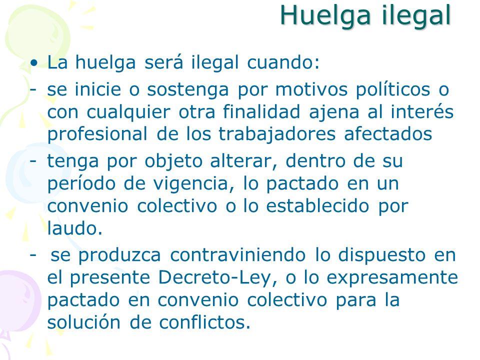 Huelga ilegal La huelga será ilegal cuando: -se inicie o sostenga por motivos políticos o con cualquier otra finalidad ajena al interés profesional de