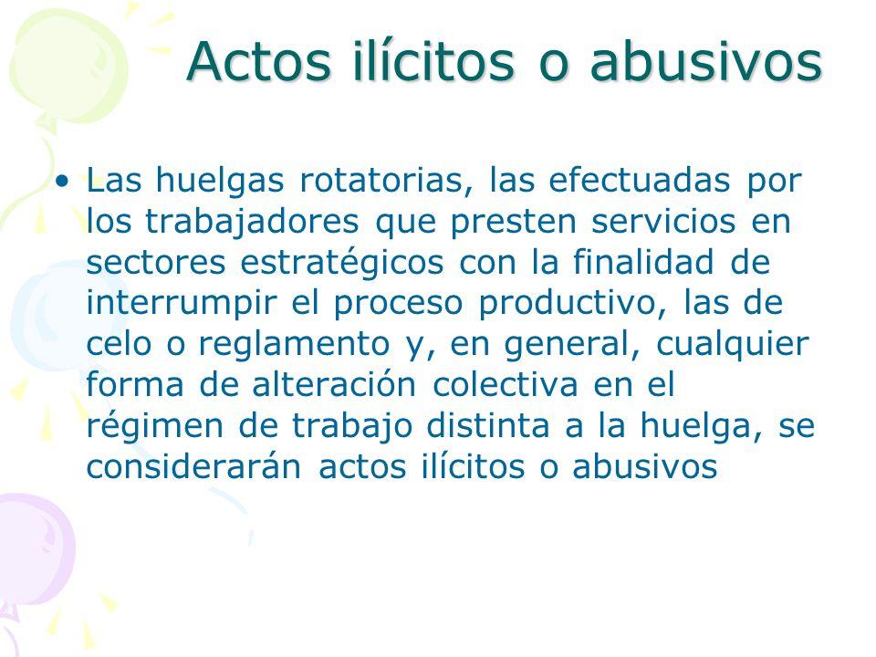 Actos ilícitos o abusivos Las huelgas rotatorias, las efectuadas por los trabajadores que presten servicios en sectores estratégicos con la finalidad