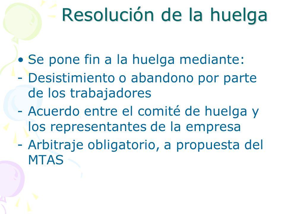 Resolución de la huelga Se pone fin a la huelga mediante: -Desistimiento o abandono por parte de los trabajadores -Acuerdo entre el comité de huelga y
