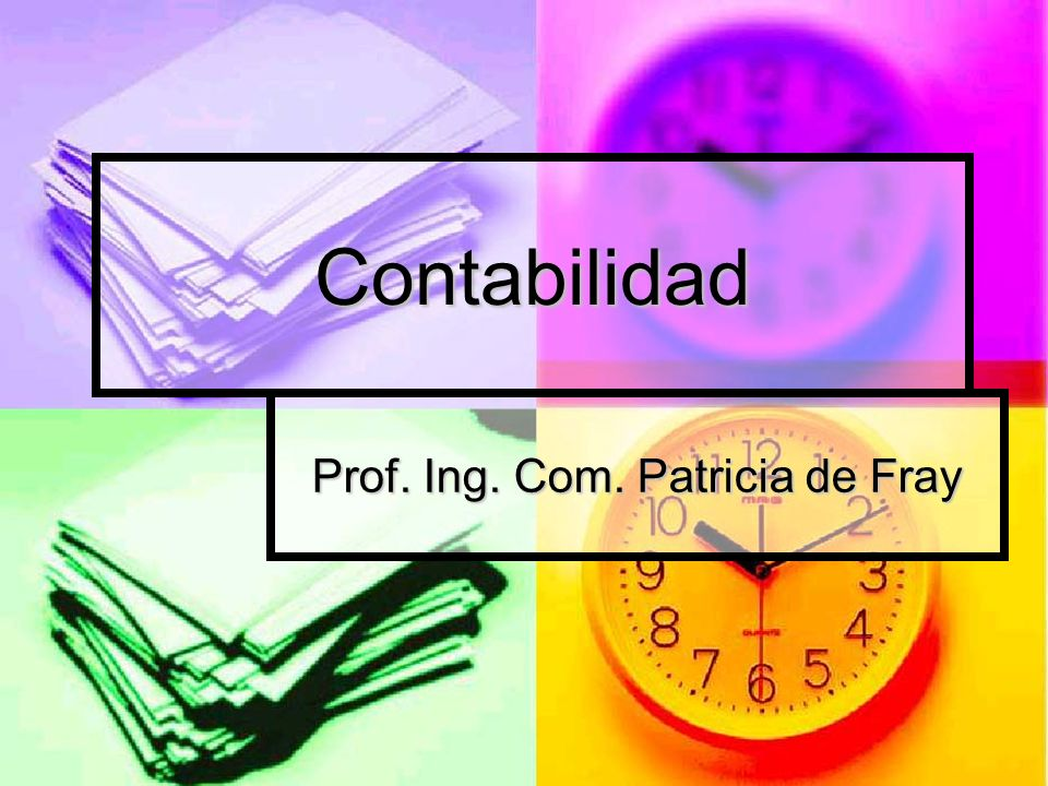 Contabilidad Prof. Ing. Com. Patricia de Fray
