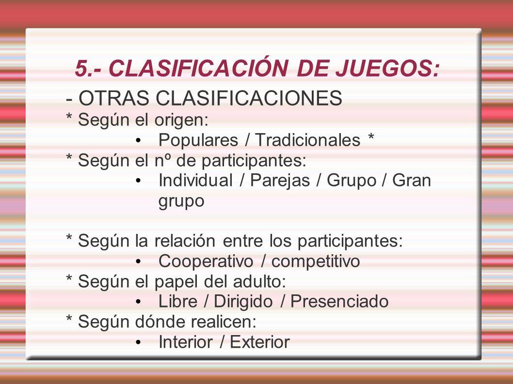 5.- CLASIFICACIÓN DE JUEGOS: - OTRAS CLASIFICACIONES * Según el origen: Populares / Tradicionales * * Según el nº de participantes: Individual / Parej