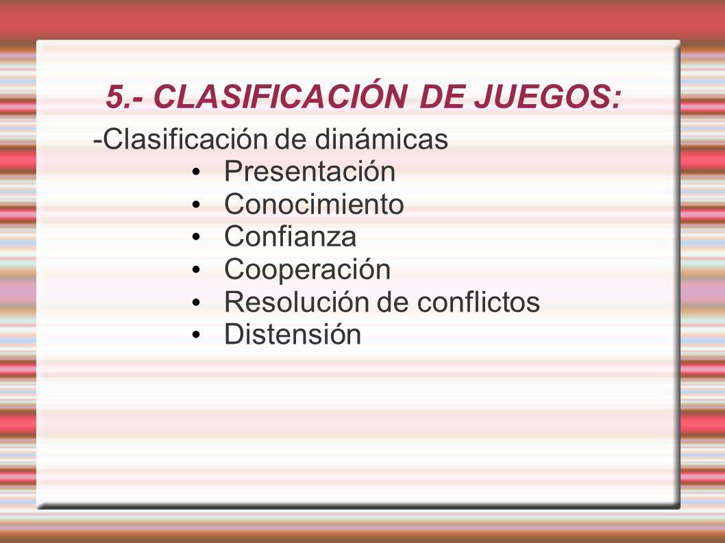 5.- CLASIFICACIÓN DE JUEGOS: -Clasificación de dinámicas Presentación Conocimiento Confianza Cooperación Resolución de conflictos Distensión