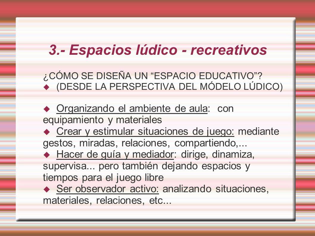 3.- Espacios lúdico - recreativos ¿CÓMO SE DISEÑA UN ESPACIO EDUCATIVO.