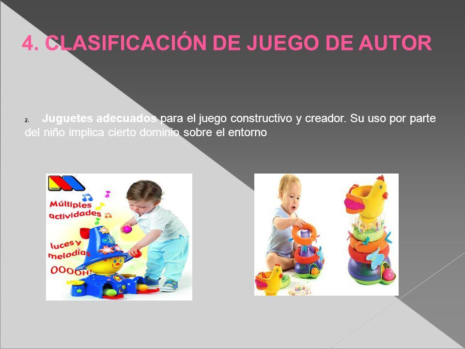 2. Juguetes adecuados para el juego constructivo y creador. Su uso por parte del niño implica cierto dominio sobre el entorno 4. CLASIFICACIÓN DE JUEG