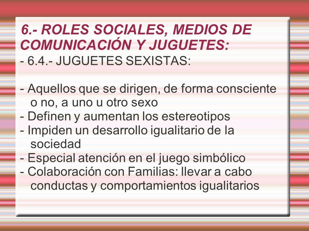 6.- ROLES SOCIALES, MEDIOS DE COMUNICACIÓN Y JUGUETES: - 6.4.- JUGUETES SEXISTAS: - Aquellos que se dirigen, de forma consciente o no, a uno u otro se