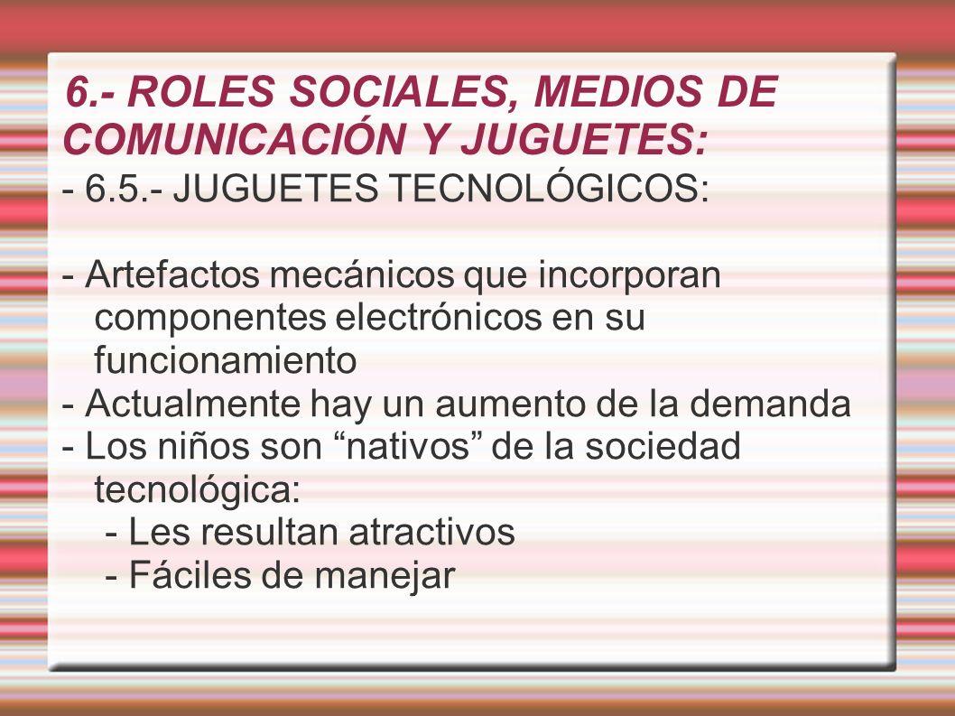 6.- ROLES SOCIALES, MEDIOS DE COMUNICACIÓN Y JUGUETES: - 6.5.- JUGUETES TECNOLÓGICOS: - Artefactos mecánicos que incorporan componentes electrónicos e