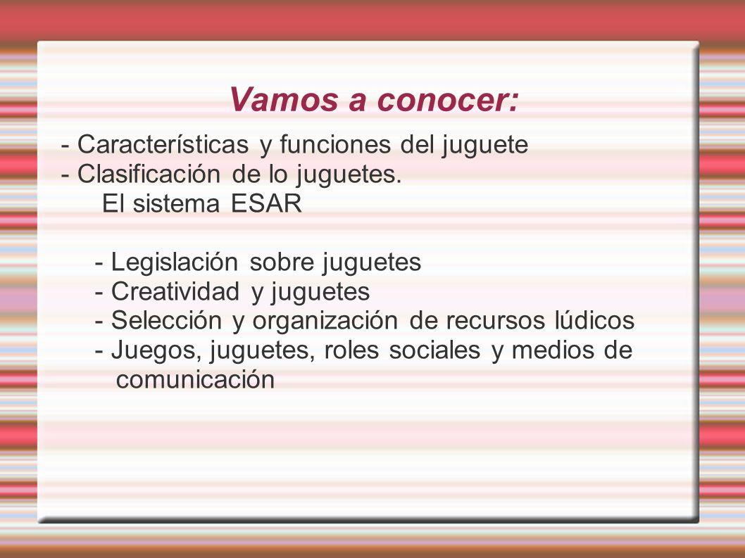 1.- Características y funciones del juguete 1.1.- NATURALEZA DEL JUGUETE - Un juguete es algún tipo de objeto, con valor instrumental, que le sirve al jugador para jugar.