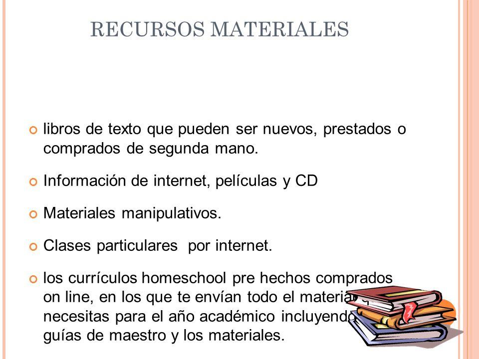RECURSOS MATERIALES libros de texto que pueden ser nuevos, prestados o comprados de segunda mano. Información de internet, películas y CD Materiales m