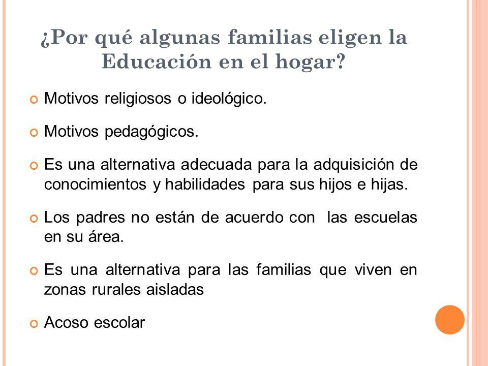 ¿Por qué algunas familias eligen la Educación en el hogar? Motivos religiosos o ideológico. Motivos pedagógicos. Es una alternativa adecuada para la a