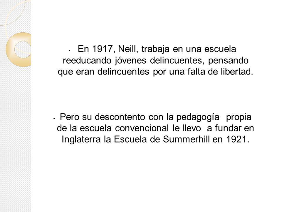 En 1917, Neill, trabaja en una escuela reeducando jóvenes delincuentes, pensando que eran delincuentes por una falta de libertad. Pero su descontento