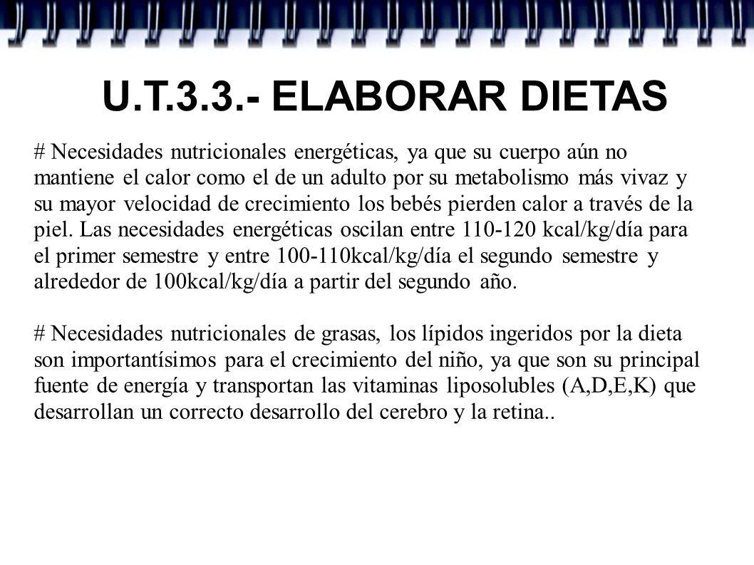 U.T.3.3.- ELABORAR DIETAS # Necesidades nutricionales energéticas, ya que su cuerpo aún no mantiene el calor como el de un adulto por su metabolismo m