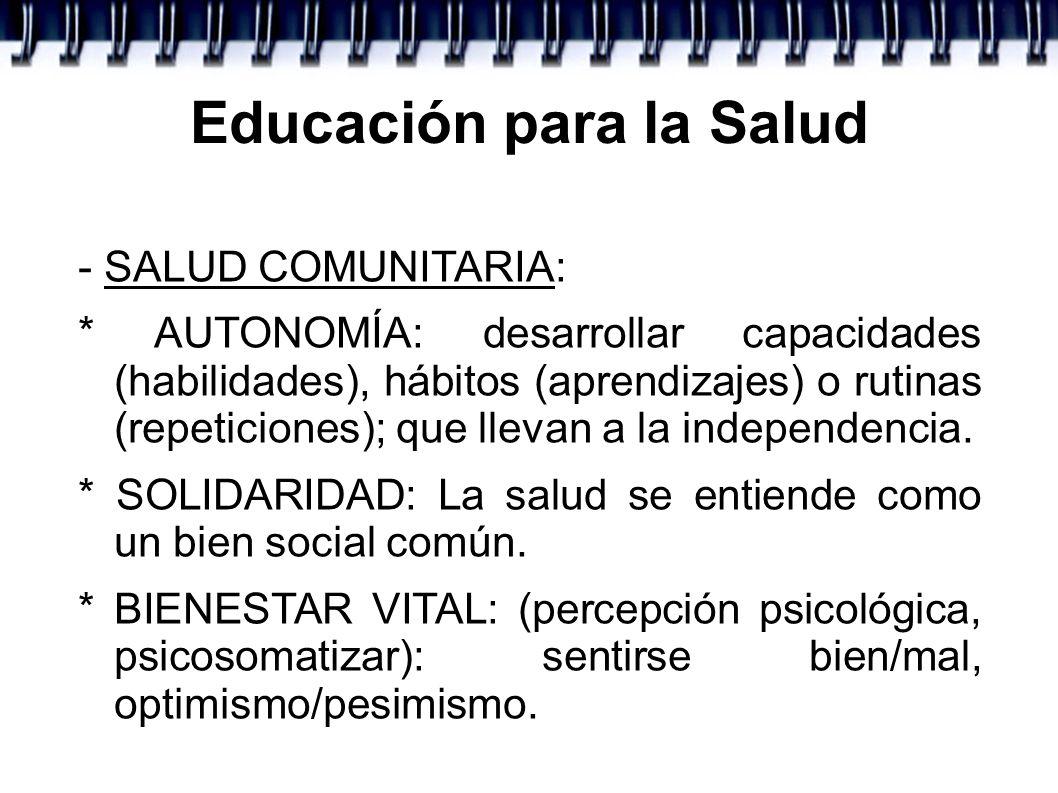 Educación para la Salud - SALUD COMUNITARIA: * AUTONOMÍA: desarrollar capacidades (habilidades), hábitos (aprendizajes) o rutinas (repeticiones); que