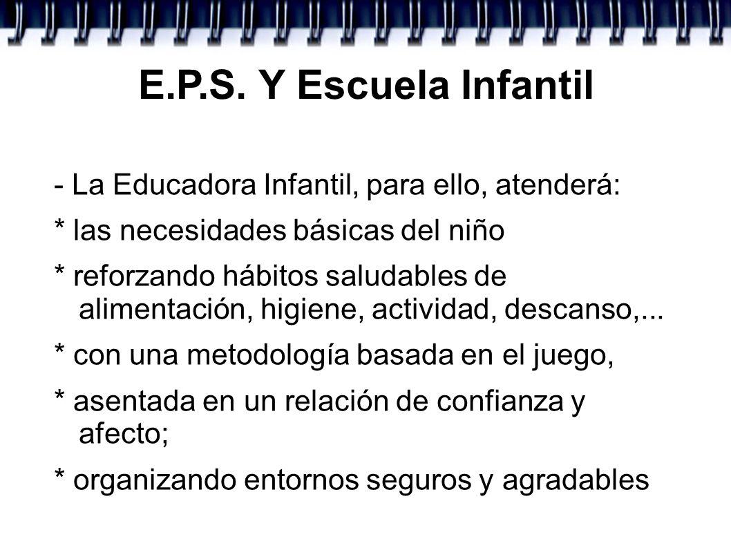 E.P.S. Y Escuela Infantil - La Educadora Infantil, para ello, atenderá: * las necesidades básicas del niño * reforzando hábitos saludables de alimenta