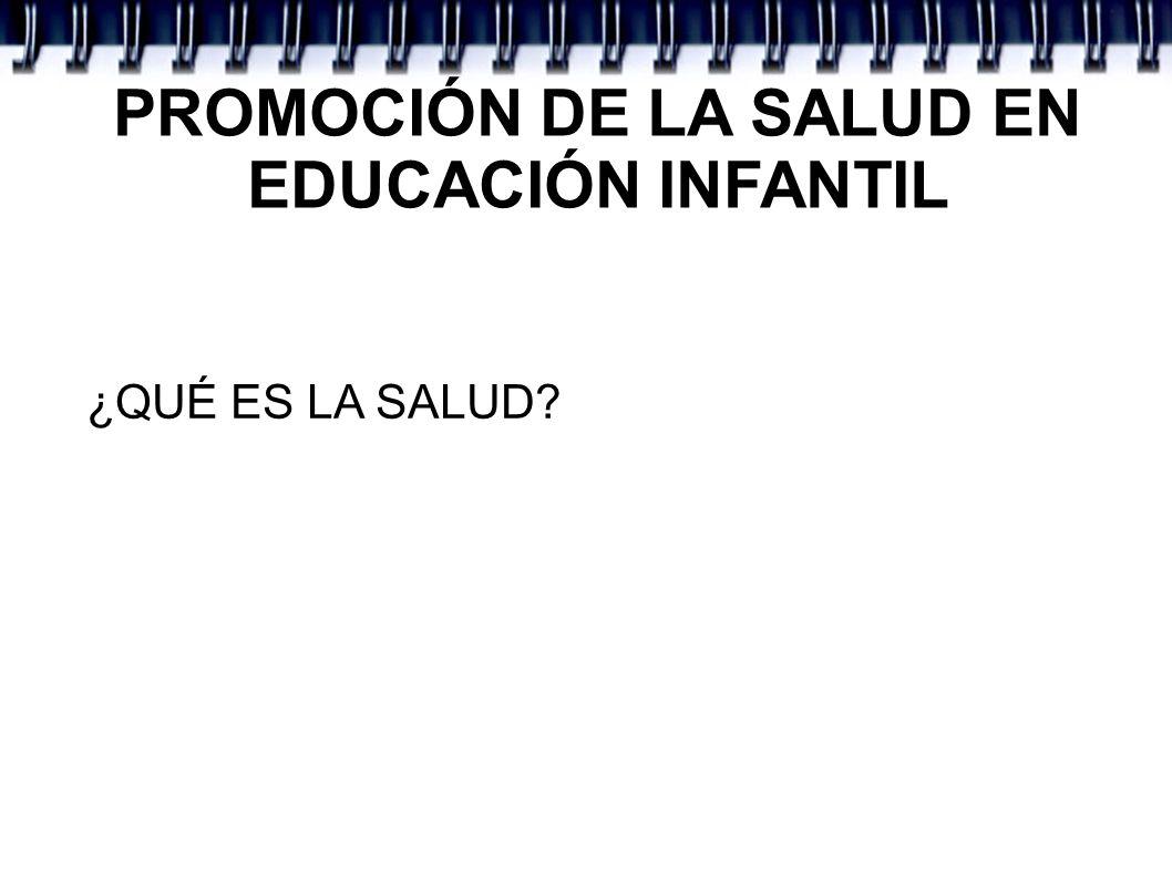 PROMOCIÓN DE LA SALUD EN EDUCACIÓN INFANTIL ¿QUÉ ES LA SALUD?