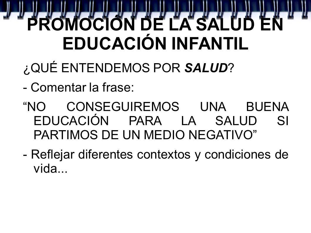 PROMOCIÓN DE LA SALUD EN EDUCACIÓN INFANTIL ¿QUÉ ENTENDEMOS POR SALUD? - Comentar la frase: NO CONSEGUIREMOS UNA BUENA EDUCACIÓN PARA LA SALUD SI PART