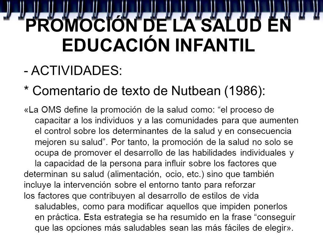 PROMOCIÓN DE LA SALUD EN EDUCACIÓN INFANTIL - ACTIVIDADES: * Comentario de texto de Nutbean (1986): «La OMS define la promoción de la salud como: el p