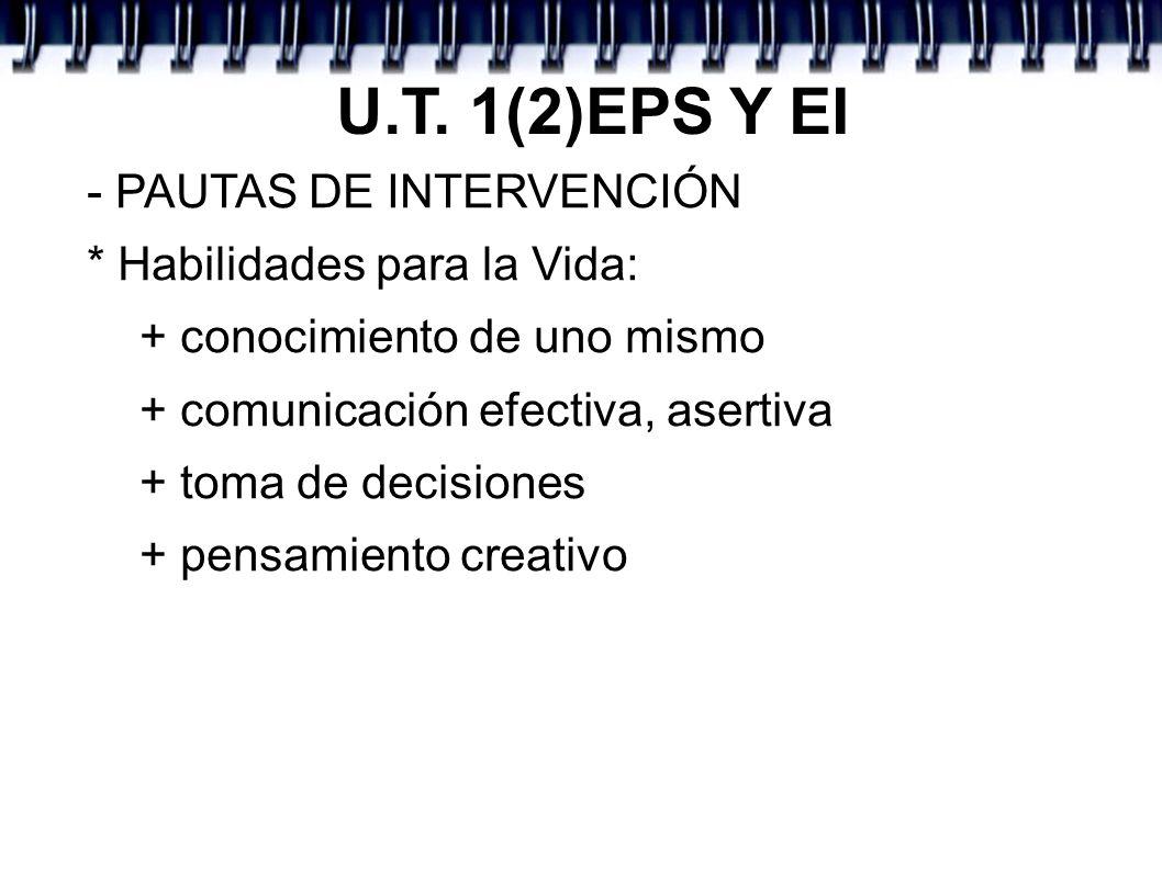 U.T. 1(2)EPS Y EI - PAUTAS DE INTERVENCIÓN * Habilidades para la Vida: + conocimiento de uno mismo + comunicación efectiva, asertiva + toma de decisio