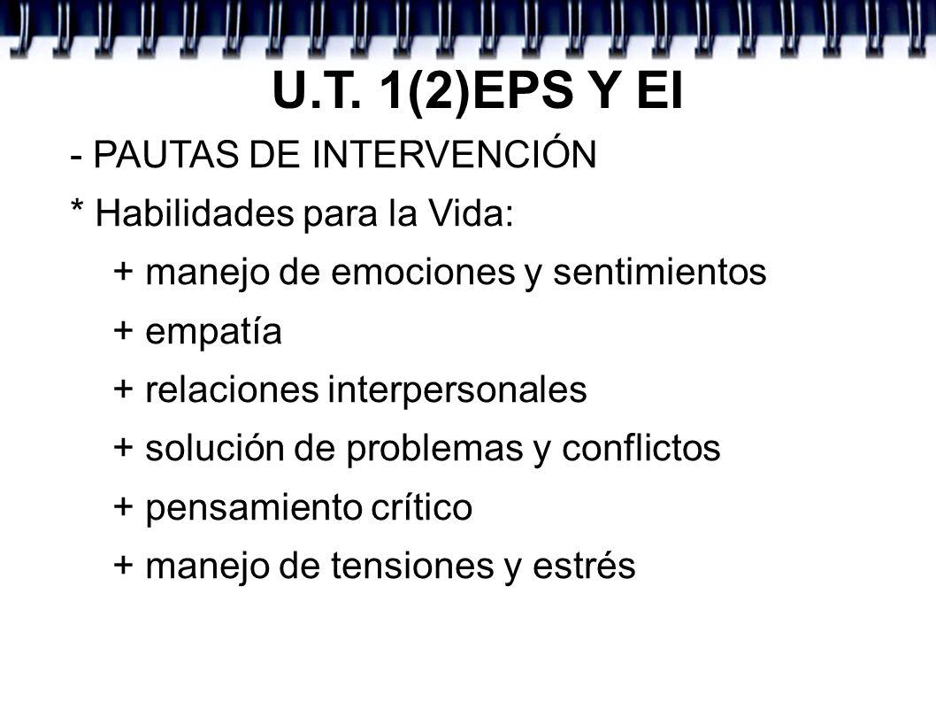 U.T. 1(2)EPS Y EI - PAUTAS DE INTERVENCIÓN * Habilidades para la Vida: + manejo de emociones y sentimientos + empatía + relaciones interpersonales + s