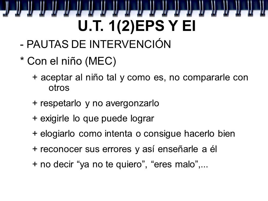 U.T. 1(2)EPS Y EI - PAUTAS DE INTERVENCIÓN * Con el niño (MEC) + aceptar al niño tal y como es, no compararle con otros + respetarlo y no avergonzarlo