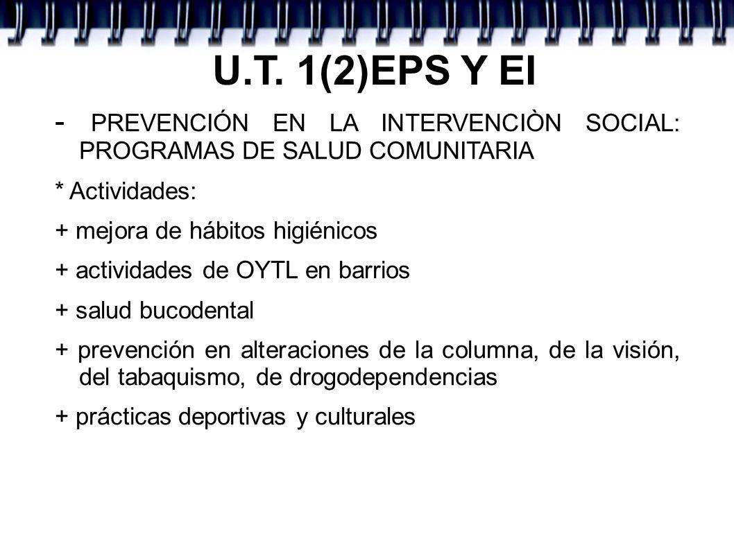 U.T. 1(2)EPS Y EI - PREVENCIÓN EN LA INTERVENCIÒN SOCIAL: PROGRAMAS DE SALUD COMUNITARIA * Actividades: + mejora de hábitos higiénicos + actividades d